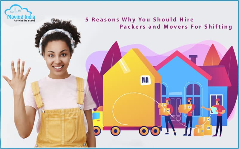 Why You Should Hire Packers and Movers